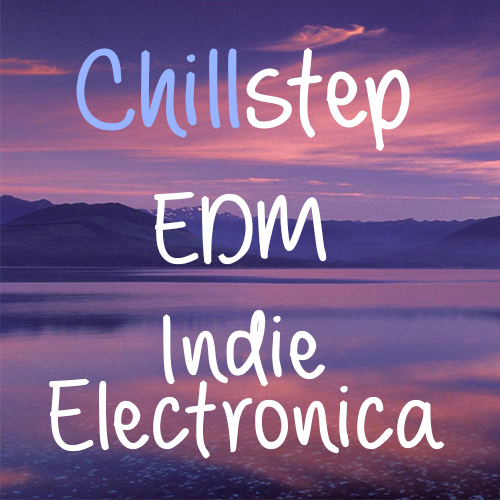 Chillstep / EDM / Indie Electronica