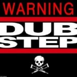 Warning - Dubstep!