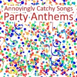 Annoyingly Catchy Songs - Party Anthems