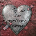 Top 30 Sad Heartbreak Songs