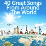 40 Great Songs From Around The World