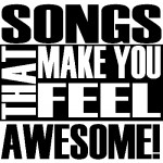 Songs That Make You Feel Awesome