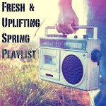 Fresh & Uplifting Spring Playlist