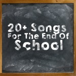 20+ Songs For The End Of School