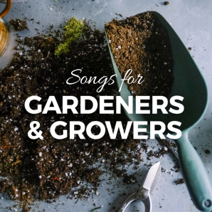 Songs for Gardeners & Growers