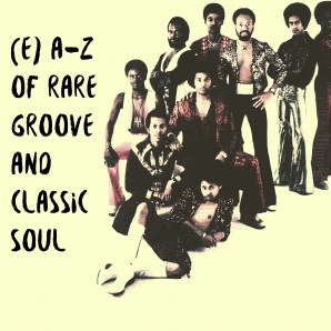 A-Z RARE GROOVES AND CLASSIC SOUL AND SOUL