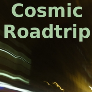 Cosmic Roadtrip