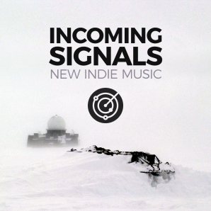 Incoming Signals: New Indie Music