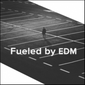 Fueled by EDM