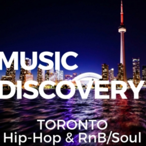 MUSIC DISCOVERY: Toronto Hip-Hop and RnB/Soul