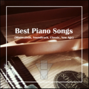Best Piano Songs (Minimalism, Soundtrack, Classic, New Age)