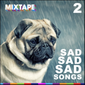 MIXTAPE: 2 - Sad Sad Sad Songs
