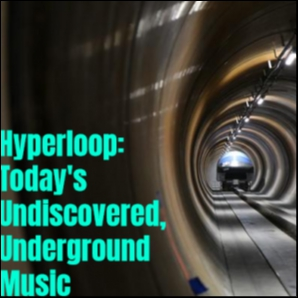 Hyperloop: Today's Underground, Undiscovered Alternative and