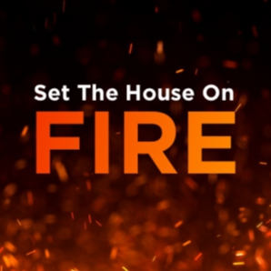 Set The House On Fire
