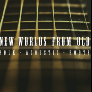 New worlds from old. Folk, acoustic and roots music.