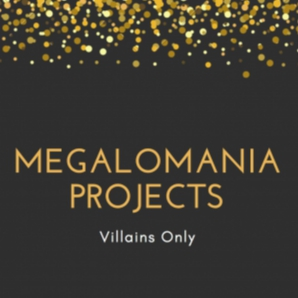 Megalomania Projects