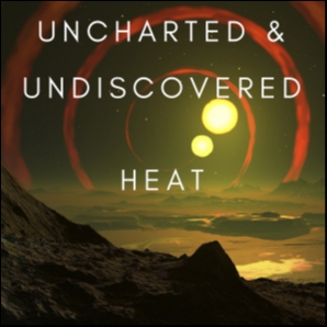 Uncharted & Undiscovered Heat