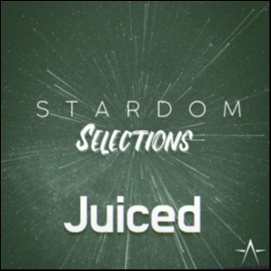 Stardom Selections - Juiced