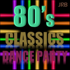 80's CLASSICS DANCE PARTY