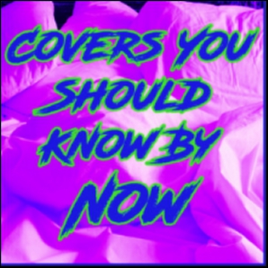 Covers You Should Know By Now