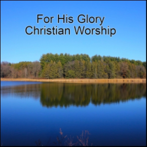 For His Glory Christian Worship