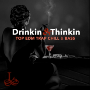Drinkin' and Thinkin' | Top EDM, Trap, Chill, Bass