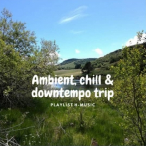 Ambient, chill & downtempo trip